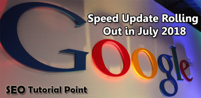 Google Speed Update Rolling Out in July 2018